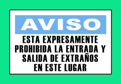 Aviso 3334 ESTA EXPRESAMENTE PROHIBIDA LA ENTRADA Y SALIDA DE EXTRAÑOS EN ESTE LUGAR